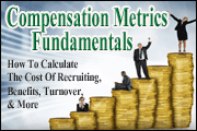 Compensation Metrics Fundamentals: How To Calculate The Real Cost Of Recruiting, Benefits, Turnover, And More