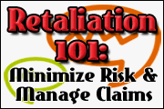 Retaliation 101: How To Avoid Retaliation Claims � Or Manage It If You Do