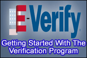 E-Verify And E-Verify For Federal Contractors:  Getting Started With The E-Verify Employment Eligibility Verification Program