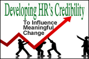 Developing HR′s Credibility To Influence Meaningful Change