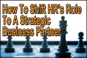 How To Shift HR's Role To Being A Strategic Business Partner
