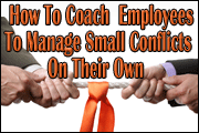 Conflict Management: How To Coach Employees To Resolve Small Conflicts On Their Own
