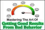 How To Get Good Results From Bad Behavior