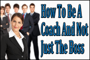 How To Be A Coach And Not Just The Boss