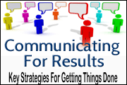 Communicating For Results: Key Strategies for Getting Things Done
