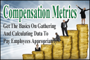 Compensation Metrics: Get The Basics On Gathering And Calculating Data To Pay Employees Appropriately