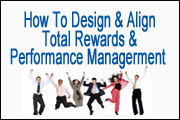 How To Design And Align Total Rewards And Performance Management