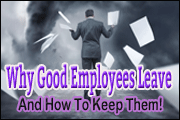 Why Good Employees Leave (�And How To Keep Them!)