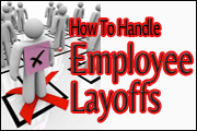 How To Properly Handle A Reduction-In-Workforce And Employee Layoffs