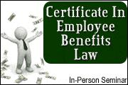 Certificate In Employee Benefits Law Seminar