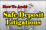 How to Avoid Safe Deposit Litigations