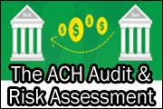 The ACH Audit & Risk Assessment: What You Need To Know