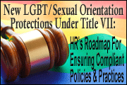 New LGBT/Sexual Orientation Protections Under Title VII: HR's Roadmap For Ensuring Compliant Policies And Practices