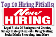 Top 10 Hiring Pitfalls: Legal Risks Of Background Checks, Salary History Requests, Drug Testing, Social Media Snooping, And More