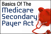 Medicare Secondary Payer Act: Protecting Medicare's Interest In Insurance Settlements