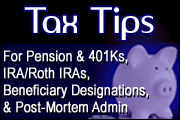 Estate Planning for Pension and 401Ks, IRAs/Roth IRAs, Beneficiary Designations, and Post-Mortem Administration
