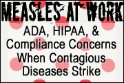 Measles At Work: ADA, HIPAA, And Practical Concerns When Highly Contagious Diseases Strike