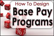 Designing Base Pay Programs: What Works!