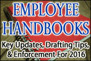 Employee Handbooks: Key Updates, Drafting Tips, And Enforcement Advice For 2016