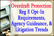 Overdraft Protection: Reg. E Opt-in Requirements, Agency Guidance And Other Developments, And Litigation Trends