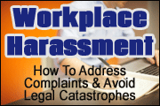 Workplace Harassment: How To Address Complaints, Avoid Legal Catastrophes, And Create A Safe Work Environment