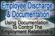 Employee Discharge And Documentation: Using Documentation To Control The Employment Relationship