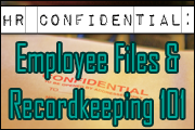 HR Confidential: Employee Files And Recordkeeping 101