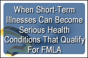 FMLA, The Flu And Other Non Chronic Sicknessess: When do Short-Term Illnesses Become Serious Health Conditions?