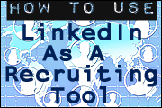 Creative - And Free - Ways To Use LinkedIn As A Recruiting Tool