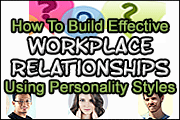 How To Use Personality Styles To Build Effective Workplace Relationships