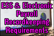 ESS And Electronic Payroll Recordkeeping Requirements