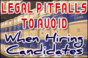Legal Pitfalls To Avoid When Hiring Candidates