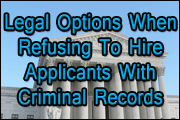 Legal Requirements When Refusing To Hire Applicants With Past Convictions