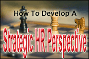 How To Develop A Strategic HR Perspective