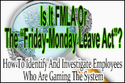 "Is It FMLA Or The ""Friday-Monday Leave Act""?  How To Identify And Investigate Employees Who Are Gaming The System"