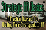 Strategic HR Basics: A Practical Approach To Working More Strategically In HR