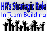 HR's Strategic Role In Team Building