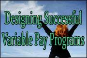 Designing Successful Variable Pay Programs For Your Organization: An Effective Step-By-Step Approach