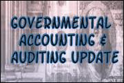 Governmental Accounting & Auditing Update