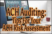 Performing Your ACH Audit and Tips for Your ACH Risk Assessment