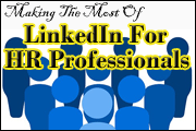 Making The Most Of LinkedIn For HR Professionals