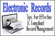 Electronic Records: Tips For Effective And Compliant Record Management