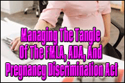 Managing The Confusing Tangle Of The FMLA, ADA, And Pregnancy Discrimination Act
